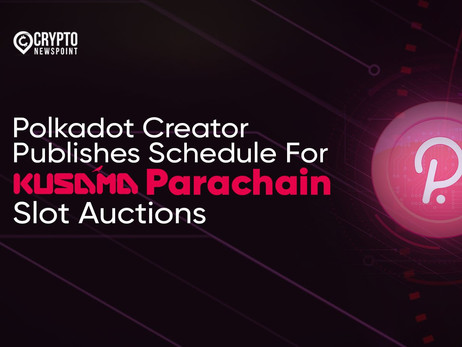 Polkadot Creator Publishes Schedule For Kusama Parachain Slot Auctions