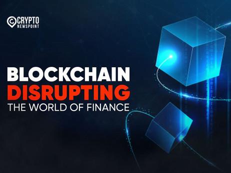 Blockchain-Disrupting The World of Finance