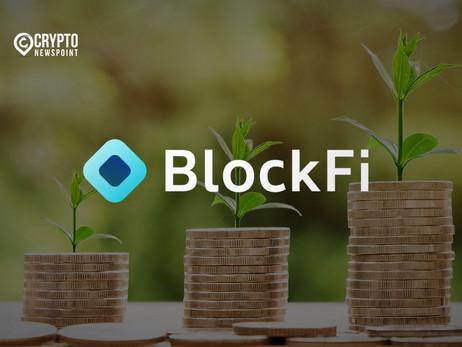 BlockFi Draws $350M Series D Led By Big-Name Investors