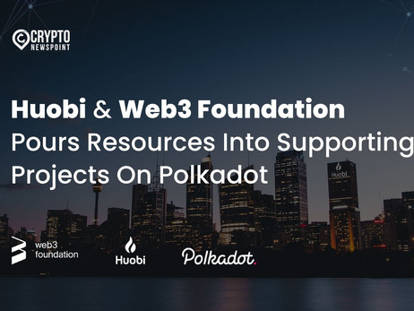 Huobi And Web3 Foundation Pours Resources Into Supporting Projects On Polkadot
