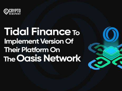 Oasis Foundation: Tidal Finance To Implement Version Of Their Platform On The Oasis Network