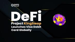 DeFi Project KingSwap Launches Visa Debit Card Globally