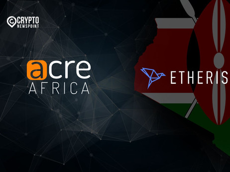 Etherisc And ACRE Africa To Deliver Affordable Coverage For 250,000 Smallholder Farmers In Kenya