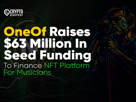 OneOf Raises $63 Million In Seed Funding To Finance NFT Platform For Musicians