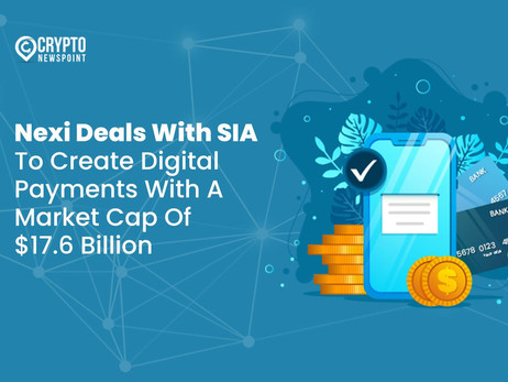 Nexi Deals With SIA To Create Digital Payments With A Market Cap Of $17.6 Billion