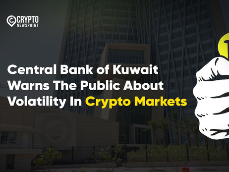 Central Bank of Kuwait Issues A Statement To Warn The Public About Volatility In Crypto Markets