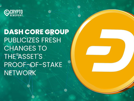 Dash Core Group Publicizes Fresh Changes To The Asset's Proof-Of-Stake Network