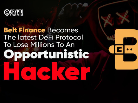 Belt Finance Becomes The Latest DeFi Protocol To Lose Millions To An Opportunistic Hacker