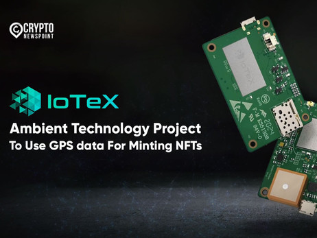 IoTeX's Ambient Technology Project To Use GPS data For Minting NFTs