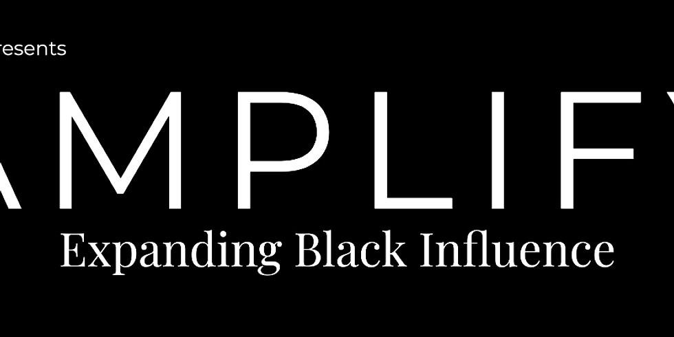 Amplify: Expanding Black Influence