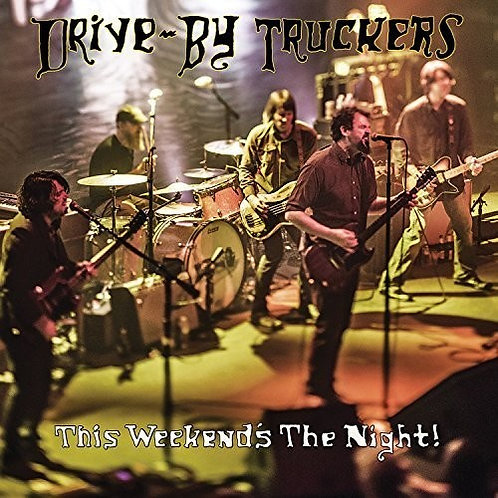 Drive-By Truckers -  This Weekend's The Night: Highlights From It's Great To Be