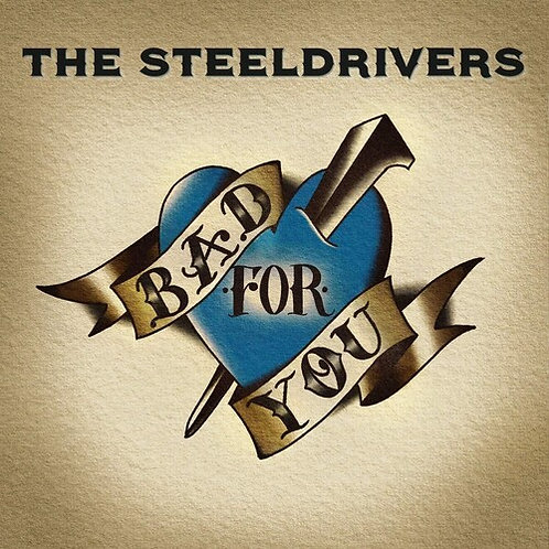 Steeldrivers - Bad For You