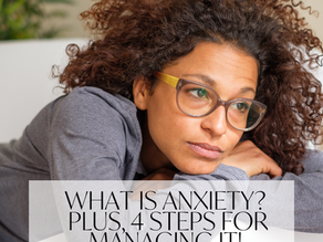 What is Anxiety? Plus, 4 Steps for Managing It!