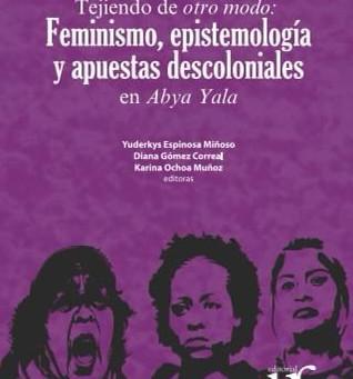 Tejiendo de otro modo. Feminismos, epistemología y apuntes descoloniales.