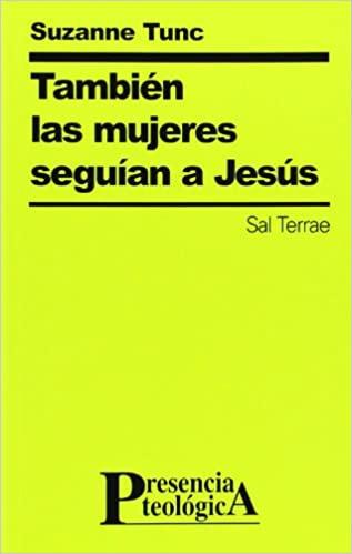 También las mujeres seguían a Jesús. Suzanne Tunc