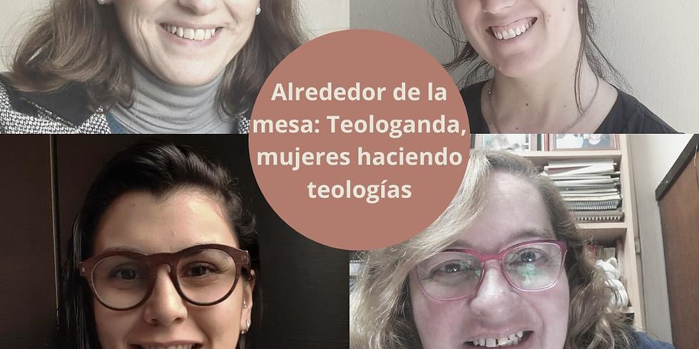 Alrededor de la mesa: Teologanda, mujeres haciendo teologias.