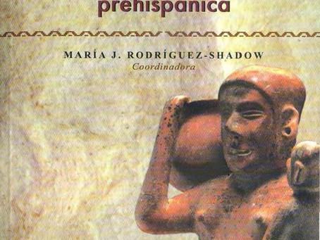 """""""Las mujeres en mesoamérica prehispánica"""", coordinadora María J. Rodríguez-Shadow(2007)"""