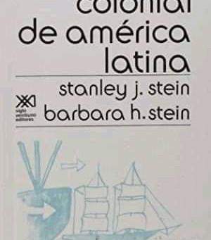 """""""La herencia colonial de América Latina"""" de Stanley J. Stein y Barbara H. Stein(1970)"""