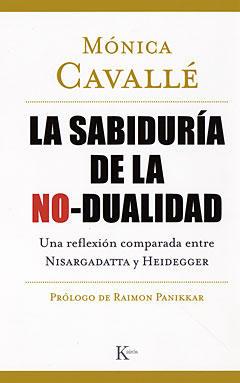 La sabiduría de la no-dualidad Una reflexión comparada entre Nisargadatta y Heidegger. Mónica Caballé