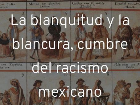 La blanquitud y la blancura, cumbre del racismo mexicano