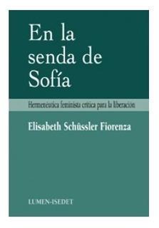 En la senda de Sofía. Hermenéutica Feminista Crítica para La Liberación.  Elisabeth Schüssler Fiorenza