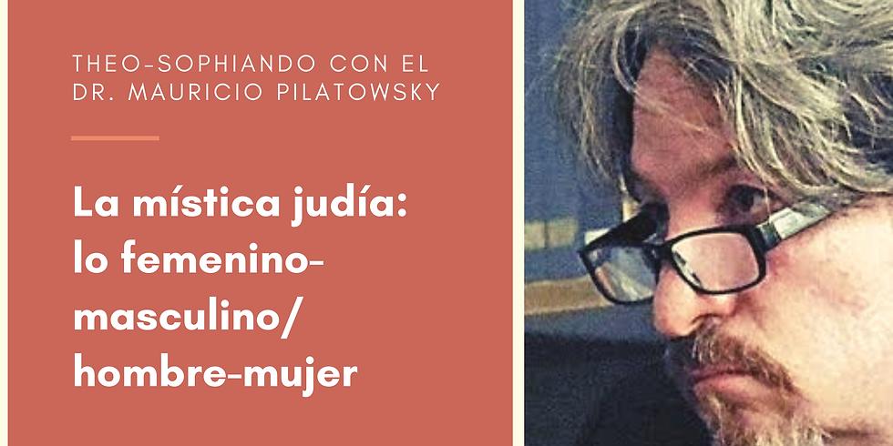 Theo-Sophiando. La mística judía: lo femenino-masculino/ hombre-mujer. Dr. Mauricio Pilatowsky