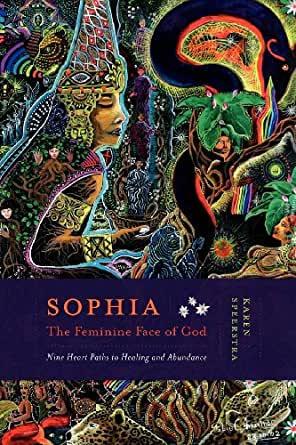 SOPHIA — THE FEMININE FACE OF GOD: Nine Heart Paths to Healing and Abundance [SAMPLE] Karen PEERSTRA