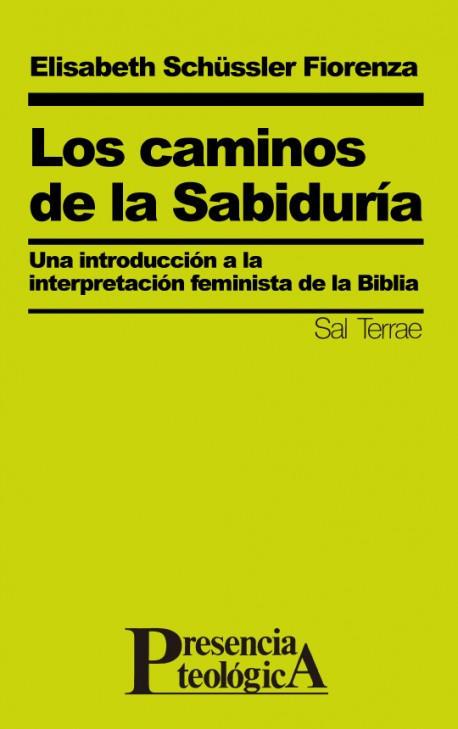 Los caminos de la Sabiduría. Una introducción a la interpretación feminista de la Biblia.  Elisabeth Schüssler Fiorenza
