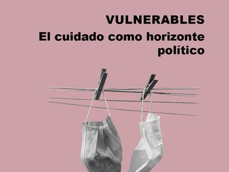 VULNERABLES. EL CUIDADO COMO HORIZONTE POLÍTICO