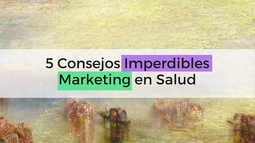 5 consejos imperdibles del marketing en salud o marketing médico