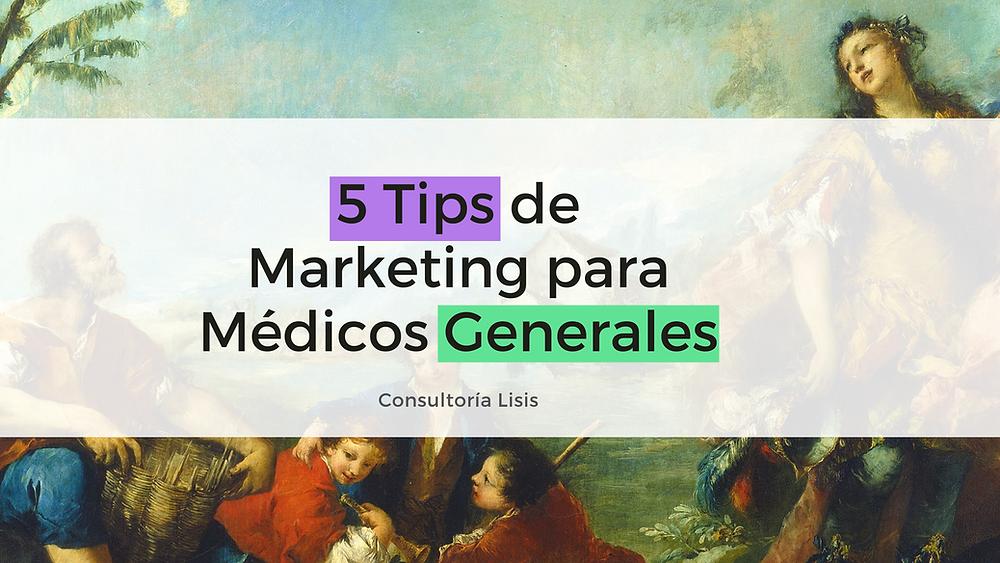 5 tips y consejos de marketing para médicos doctores generales
