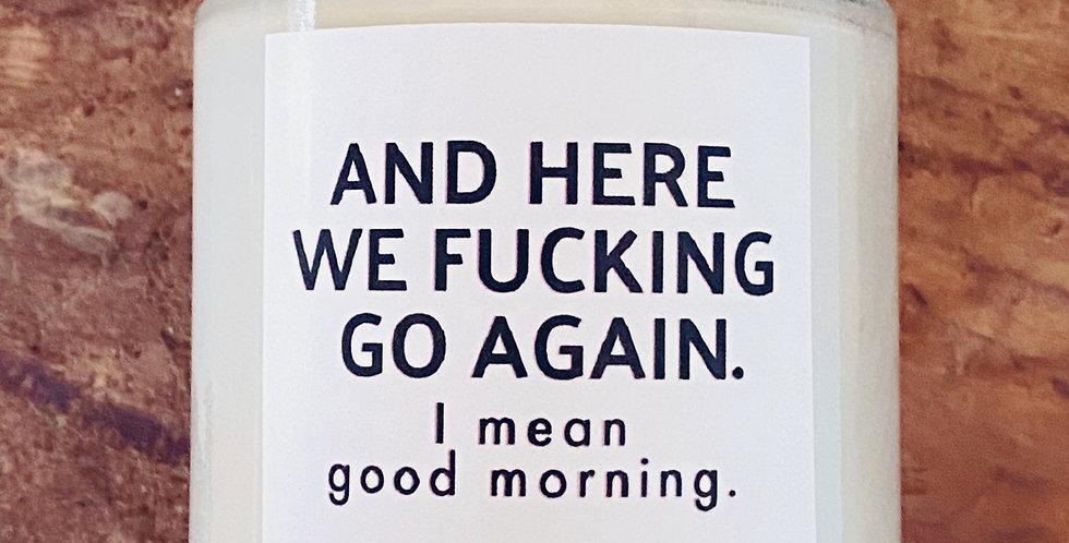 I MEAN GOOD MORNING