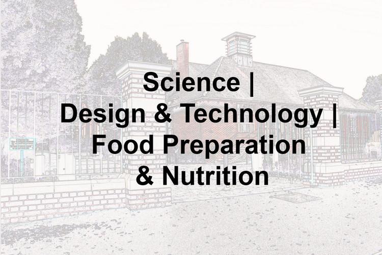 Science, Design & Technology & Food Preparation & Nutrition