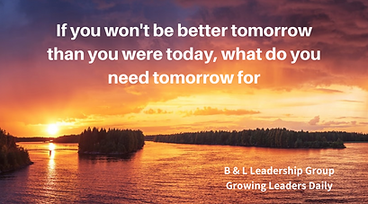 If you won't be better tomorrow than you