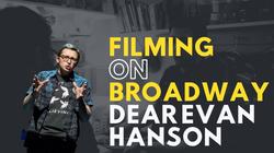 Filming on Broadway - Dear Evan Hanson