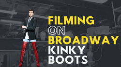 Filming on Broadway - Kinky Boots