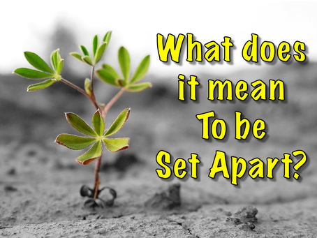 What does it mean to be Set Apart or Holy?