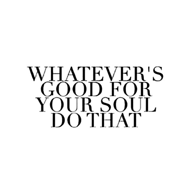 Whatever's good for your soul do that Kaitlynn Stone Blog