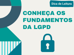 Conheça os fundamentos da Lei Geral de Proteção de Dados Pessoais (LGPD)