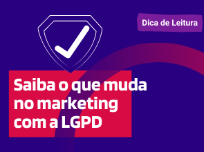 Saiba o que muda no marketing com a LGPD