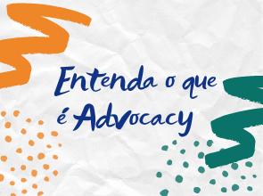 Entenda o que é Advocacy
