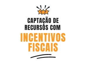 Captação de Recursos com Incentivos Fiscais
