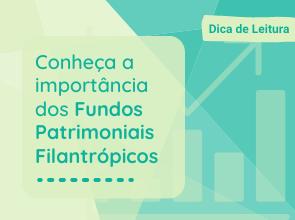 Conheça a importância dos Fundos Patrimoniais Filantrópicos