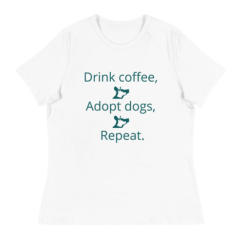 Drink Coffee, Adopt Dogs, Repeat. Women's Relaxed Tee