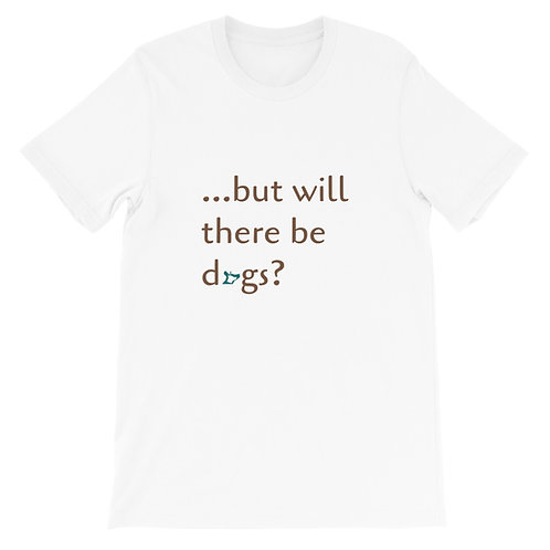 ...but will there be dogs? Short-Sleeve Unisex Tee