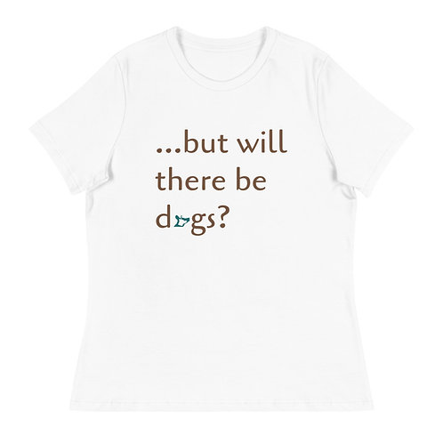 ...but will there be dogs? Women's Relaxed Tee