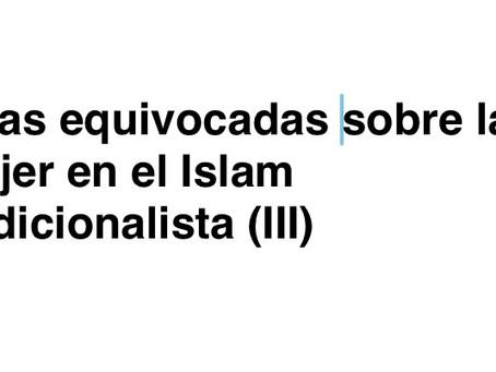 Ideas equivocadas sobre la mujer en el Islam tradicionalista (III)
