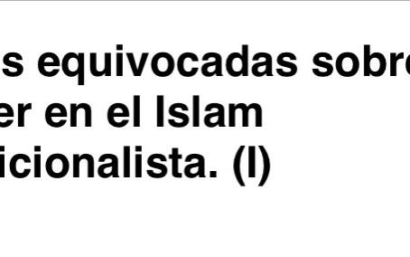 Ideas equivocadas sobre la mujer en el Islam tradicionalista. (I)