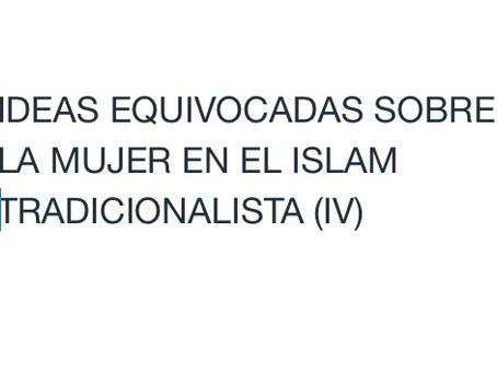 IDEAS EQUIVOCADAS SOBRE LA MUJER EN EL ISLAM TRADICIONALISTA (IV)