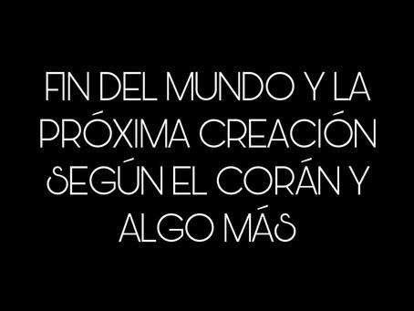 FIN DEL MUNDO Y LA PRÓXIMA CREACIÓN SEGÚN EL CORÁN